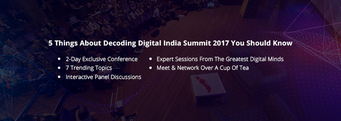 5 things about Decoding Digital India Summit 2017
